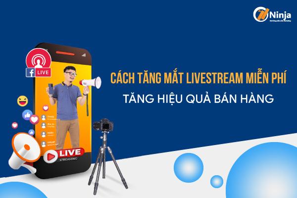 Cách tăng mắt livestream hiệu quả nhất